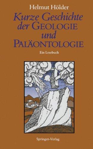 Kurze Geschichte Der Geologie Und Pal Ontologie: Ein Lesebuch 9783540506591