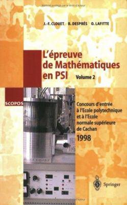 L' Preuve de Math Matiques En Psi, Volume 2: Concours D'Entr E A L' Cole Polytechnique Et A L' Cole Normale Sup Rieure de Cachan 1998 9783540656753