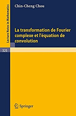 La Transformation de Fourier Complexe Et L'Equation de Convolution 9783540063018
