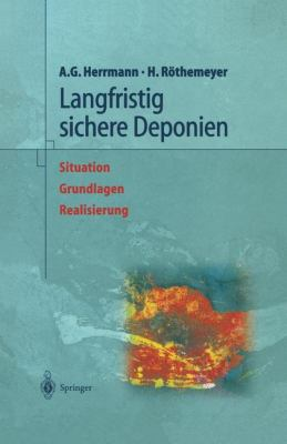 Langfristig Sichere Deponien: Situation, Grundlagen, Realisierung 9783540642336