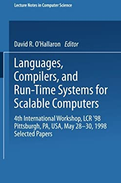 Languages, Compilers, and Run-Time Systems for Scalable Computers: 4th International Workshop, Lcr '98 Pittsburgh, Pa, USA, May 28-30, 1998 Selected P 9783540651727