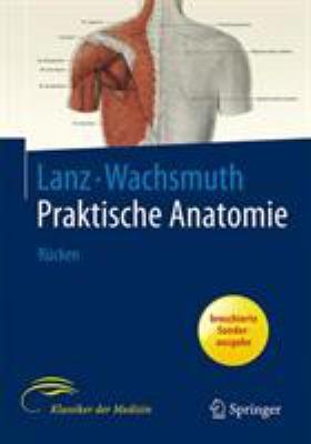 Lanz Wachsmuth Praktische Anatomie Rucken: Ein Lehr- Und Hilfsbuch der Anatomischen Grundlagen Arztlichen Handelns 9783540405665
