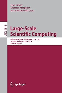 Large-Scale Scientific Computing: 6th International Conference, Lssc 2007, Sozopol, Bulgaria, June 5-9, 2007, Revised Papers 9783540788256