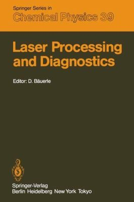 Laser Processing and Diagnostics: Proceedings of an International Conference, University of Linz, Austria, July 15-19, 1984 9783540138433