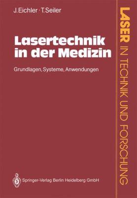 Lasertechnik in Der Medizin: Grundlagen, Systeme, Anwendungen 9783540526759