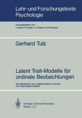 Latent Trait-Modelle Fa1/4r Ordinale Beobachtungen: Die Statistische Und Meatheoretische Analyse Von Paarvergleichsdaten 9783540518136