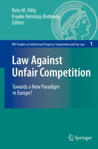Law Against Unfair Competition: Towards a New Paradigm in Europe? 9783540718819