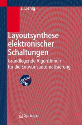 Layoutsynthese Elektronischer Schaltungen - Grundlegende Algorithmen F R Die Entwurfsautomatisierung 9783540296270