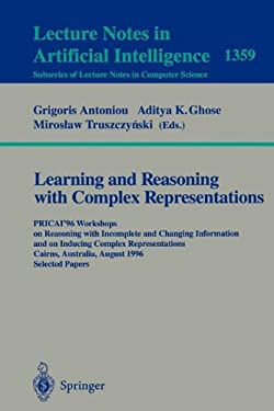 Learning and Reasoning with Complex Representations: Pricai'96 Workshops on Reasoning with Incomplete and Changing Information and on Inducing Complex 9783540644132