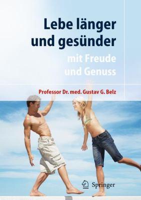 Lebe L Nger Und Ges Nder: Mit Freude Und Genuss 9783540758976