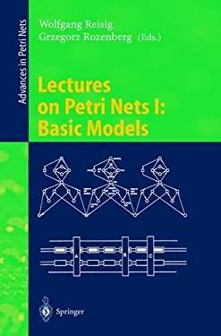 Lectures on Petri Nets I: Basic Models: Advances in Petri Nets