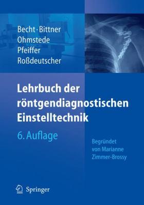Lehrbuch Der R Ntgendiagnostischen Einstelltechnik: Begr Ndet Von Marianne Zimmer-Brossy 9783540317081