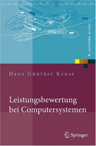 Leistungsbewertung Bei Computersystemen: Praktische Performance-Analyse Von Rechnern Und Ihrer Kommunikation 9783540710530