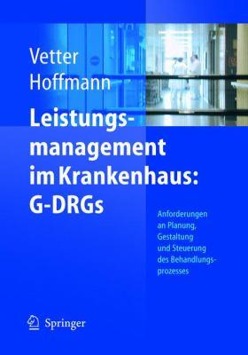 Leistungsmanagement Im Krankenhaus: G-Drgs: Schritt F R Schritt Erfolgreich: Planen - Gestalten - Steuern 9783540214755