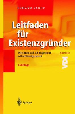 Leitfaden F R Existenzgr Nder: Wie Man Sich ALS Ingenieur Selbstst Ndig Macht 9783540420026