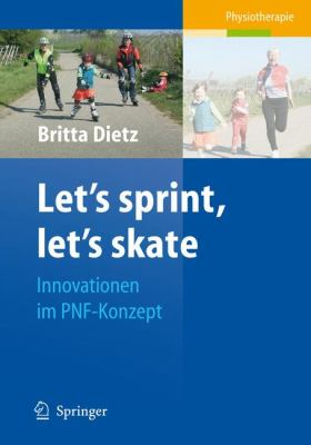 Let's Sprint, Let's Skate: Innovationen im PNF-Konzept 9783540888970