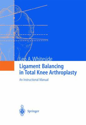 Ligament Balancing in Total Knee Arthroplasty: An Instructional Manual 9783540207498