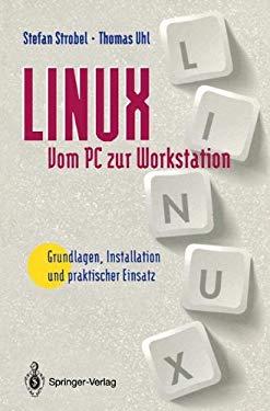 Linux - Vom PC Zur Workstation: Grundlagen, Installation Und Praktischer Einsatz 9783540573838