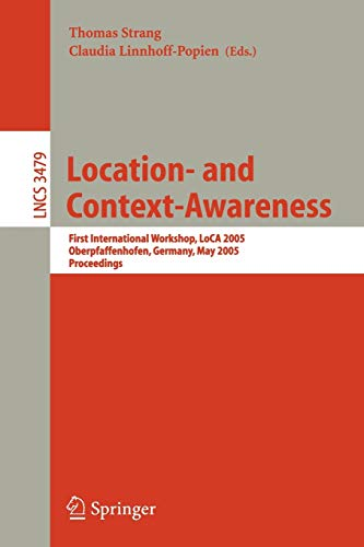 Location- And Context-Awareness: First International Workshop, Loca 2005, Oberpfaffenhofen, Germany, May 12-13, 2005, Proceedings 9783540258964
