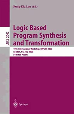 Logic Based Program Synthesis and Transformation: 10th International Workshop, Lopstr 2000 London, UK, July 24-28, 2000 Selected Papers 9783540421276