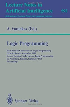 Logic Programming: First Russian Conference on Logic Programming, Irkutsk, Russia, September 14-18, 1990. Second Russian Conference on Lo 9783540554608