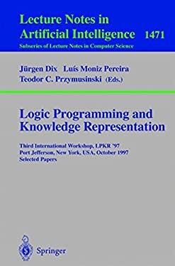 Logic Programming and Knowledge Representation: Third International Workshop, Lpkr'97, Port Jefferson, New York, USA, October 17, 1997, Selected Paper 9783540649588
