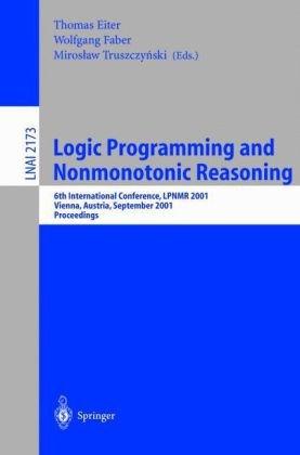 Logic Programming and Nonmonotonic Reasoning: 6th International Conference, Lpnmr 2001, Vienna, Austria, September 17-19, 2001. Proceedings 9783540425939