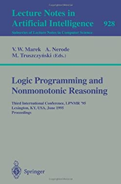 Logic Programming and Nonmonotonic Reasoning: Third International Conference, Lpnmr '95, Lexington, KY, USA, June 26 - 28, 1995. Proceedings 9783540594871