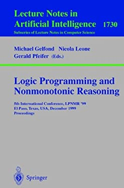Logic Programming and Nonmonotonic Reasoning: 5th International Conference, Lpnmr '99, El Paso, Texas, USA, December 2-4, 1999 Proceedings 9783540667490