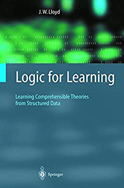 Logic for Learning: Learning Comprehensible Theories from Structured Data 9783540420279