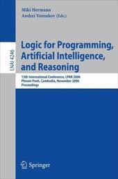 Logic for Programming, Artificial Intelligence, and Reasoning: 13th International Conference, Lpar 2006, Phnom Penh, Cambodia, Nov