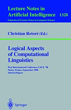 Logical Aspects of Computational Linguistics: First International Conference, Lacl '96, Nancy, France, September 23-25, 1996. Selected Papers 9783540637004