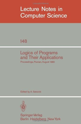 Logics of Programs and Their Applications: Proceedings, Poznan, August 23-29, 1980 9783540119814