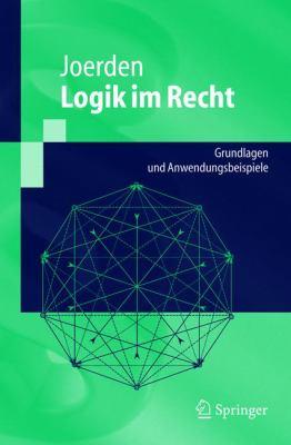 Logik Im Recht: Grundlagen Und Anwendungsbeispiele 9783540214908