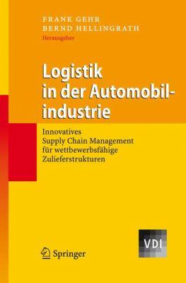 Logistik in Der Automobilindustrie: Innovatives Supply Chain Management F R Wettbewerbsf Hige Zulieferstrukturen 9783540140450
