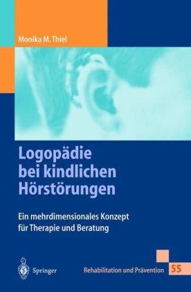Logop Die Bei Kindlichen H Rst Rungen: Ein Mehrdimensionales Konzept Fur Therapie Und Uber Atung 9783540665151