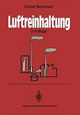 Luftreinhaltung: Entstehung, Ausbreitung Und Wirkung Von Luftverunreinigungen - Meatechnik, Emissionsminderung Und Vorschriften 9783540568230