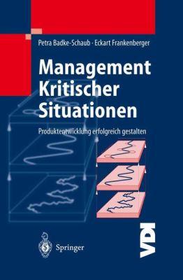 Management Kritischer Situationen: Produktentwicklung Erfolgreich Gestalten 9783540431756