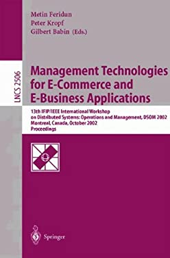 Management Technologies for E-Commerce and E-Business Applications: 13th Ifip/IEEE International Workshop on Distributed Systems: Operations and Manag 9783540000808