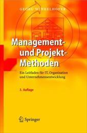 Management- Und Projekt-Methoden: Ein Leitfaden F R It, Organisation Und Unternehmensentwicklung