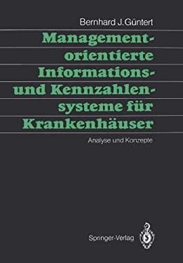 Managementorientierte Informations- Und Kennzahlensysteme F R Krankenh User: Analyse Und Konzepte 9783540512127