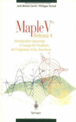Maple V Release 4: Introduction Raisonnee A L'Usage de L'Etudiant, de L'Ingenieur Et Du Chercheur 9783540631866
