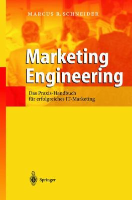 Marketing Engineering: Das Praxis-Handbuch Fur Erfolgreiches It-Marketing (2., ?Berarb. U. Erw. Aufl.) 9783540439189