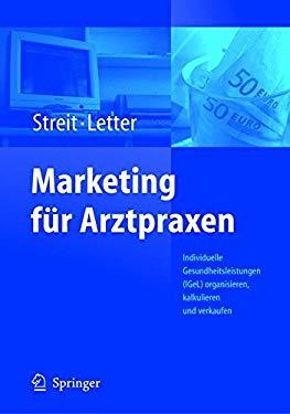 Marketing F R Arztpraxen: Individuelle Gesundheitsleistungen (Igel) Organisieren, Kalkulieren Und Verkaufen 9783540206415