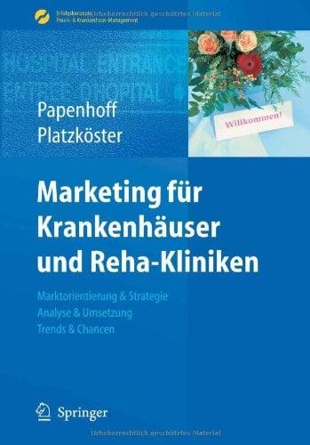 Marketing Fur Krankenhauser Und Reha-Kliniken: Marktorientierung & Strategie, Analyse & Umsetzung, Trends & Chancen 9783540890904