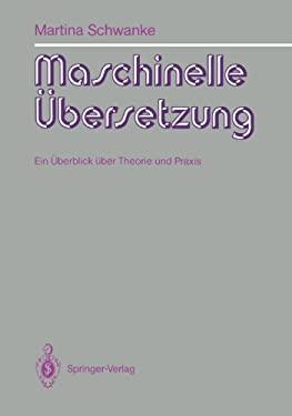 Maschinelle Bersetzung: Ein Berblick Ber Theorie Und Praxis 9783540541868