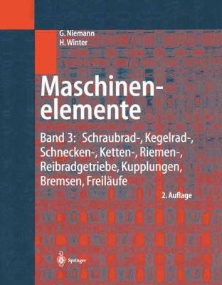 Maschinenelemente, Band 3: Schraubrad-, Kegelrad-, Schnecken-, Ketten-, Riemen-, Reibradgetriebe, Kupplungen, Bremsen, Freilaufe 9783540103172