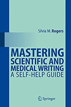 Mastering Scientific and Medical Writing: A Self-Help Guide 9783540345077