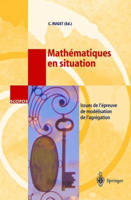 Math Matiques En Situation: Issues de L' Preuve de Mod Lisation de L'Agr Gation 9783540412793