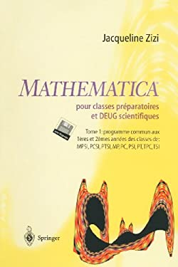 Mathematica Pour Classes Preparatoires Et DEUG Scientifiques, Tome 1: Programme Commun Aux 1eres Et 2emes Annees Des Classes de: MPSI, PCSI, PTSI, MP,